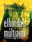 Alekszijevics, Szvetlana - Elhordott m�ltjaink