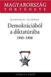 Gyarmati Gy�rgy - Demokr�ci�b�l diktat�r�ba 1944-1956 [eK�nyv: epub,  mobi]