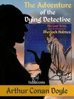 Arthur Conan Doyle, Walter Paget, Frederic Dorr Steele, Wirton Arvel - The Adventure of the Dying Detective (His Last Bow: Some Reminiscences of Sherlock Holmes) [eKönyv: epub,  mobi]