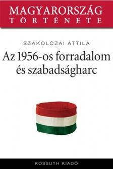 Szakolczai Attila - Az 1956-os forradalom �s szabads�gharc  [eK�nyv: epub, mobi]