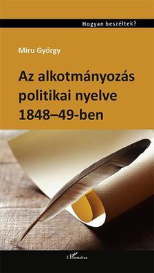Miru György - Az alkotmányozás politikai nyelve 1848-49-ben