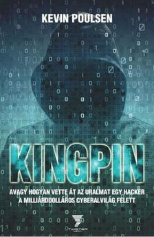 Kevin Poulsen - Kingpin - avagy hogyan vette �t az uralmat egy hacker a milli�rddoll�ros cyberalvil�g felett