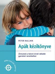 Peter Ballnik - Ap�k k�zik�nyve - �tmutat� a h�rom �vn�l id�sebb gyerekek nevel�s�hez