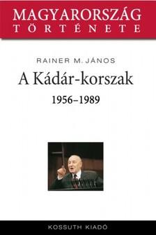 Rainer M. J�nos - A K�d�r-korszak 1956-1989 [eK�nyv: epub, mobi]