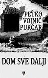 Purcar Petko Vojnic - DOM SVE DALJI [eK�nyv: epub,  mobi]