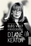Diane Keaton - El�g volt a b�j�csk�b�l [eK�nyv: epub, mobi]