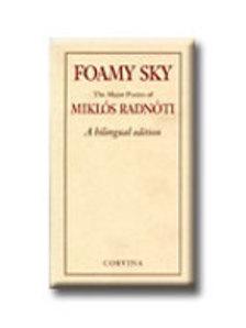 Radn�ti Mikl�s - FOAMY SKY - THE MAJOR POEMS - K�TNYELV� KIAD�S
