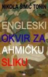 Tonin Nikola Simic - ENGLESKI OKVIR ZA AHMICKU SLIKU [eK�nyv: epub,  mobi]