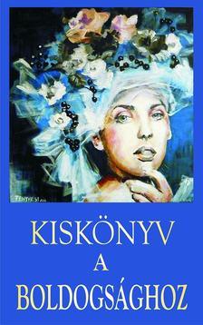 T�bb szerz�s antol�gia szerk. V�g� Gy. Zsuzsanna - Kisk�nyv a boldogs�ghoz