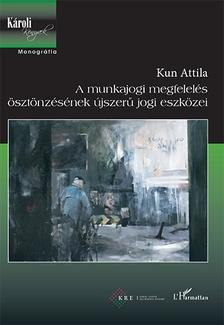 Kun Attila - A munkajogi megfelelés ösztönzésének újszerű jogi eszközei