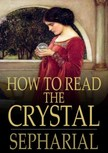 Sepharial - How to Read the Crystal [eKönyv: epub,  mobi]