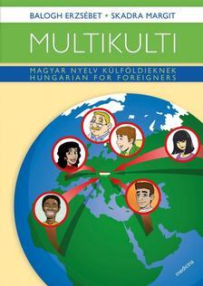 Balogh Erzsébet - Skadra Margit - Multikulti - Magyar nyelv külföldieknek - Hungarian for foreigners