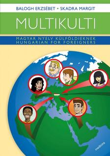 Balogh Erzs�bet - Skadra Margit - Multikulti - Magyar nyelv k�lf�ldieknek - Hungarian for foreigners