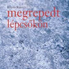 BINDER KÁROLY - SZAKÁLY ÁGNES - MEGREPEDT LÉPCSŐKÖN 2005 - CD -