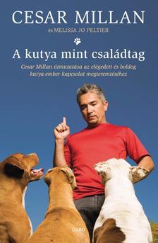 MILLAN, CESAR - PELITER, MELISSA JO - A kutya mint családtag