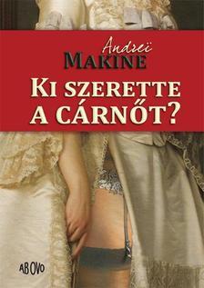 Andrei Makine - Ki szerette a c�rn�t?
