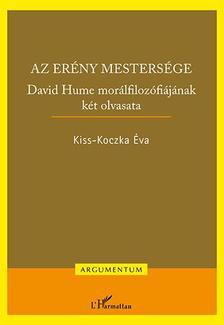 Kiss-Koczka �va - Az er�ny mesters�ge - David Hume mor�lfiloz�fi�j�nak k�t olvasata