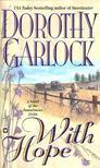 GARLOCK, DOROTHY - With Hope [antikv�r]