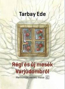 Tarbay Ede - Régi és új mesék Varjúdombról - Harmincöt verses mese
