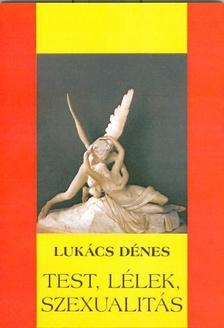 Lukács Dénes - Test, lélek, szexualitás