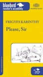 Karinthy Frigyes - Please, Sir - Tan�r �r k�rem [eK�nyv: epub, mobi]