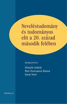 N�meth Andr�s - Biro Zsuzsanna Hanna - Garai Imre (szerk.) - Nevel�studom�ny �s tudom�nyos elit a 20. sz�zad m�sodik fel�ben