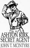 McIntyre John T. - Ashton Kirk,  Secret Agent [eKönyv: epub,  mobi]