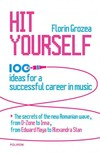 Florin Grozea - Hit Yourself. 100 ideas for a successful career in music [eKönyv: epub,  mobi]