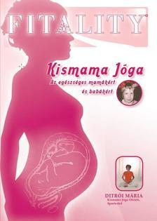 Ditrói Mária - FITALITY - KISMAMA JÓGA