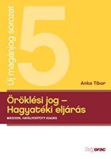 Anka Tibor - Öröklési jog - Hagyatéki eljárás