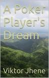 Jhene Viktor - A Poker Player's Dream [eKönyv: epub,  mobi]
