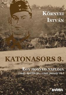 Környei István - Katonasors 3. - Egy honvéd naplója (1943. április 30.-1945.január 19.)
