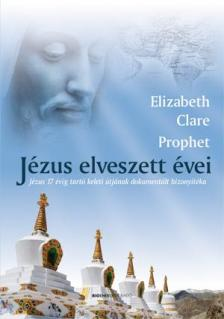 Elizabeth Clare Prophet - JÉZUS ELVESZETT ÉVEI