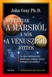 GRAY, JOHN PH.D. - A férfiak a Marsról, a nők a Vénuszról jöttek - Az igazi párkapcsolat kézikönyve, hogyan éljünk boldogan társunkkal