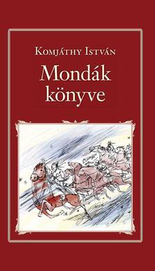 Komjáthy István - Mondák könyve (Nemzeti Könyvtár 26.)