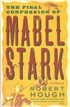 HOUGH, ROBERT - The Final Confession of Mabel Stark [antikv�r]