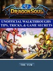Dar Chala - Dragon Soul Unofficial Walkthroughs Tips,  Tricks,  & Game Secrets [eK�nyv: epub,  mobi]