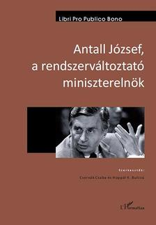 Cservák Csaba-Hoppál K. Bulcsú (szerk.) - Antall József, a rendszerváltoztató miniszterelnök