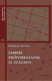 Pol�nyi Istv�n - Emberi er�forr�saink 21. sz�zada