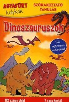 - Agyaf�rt k�lyk�k:Dinoszauruszok - Sok rejtv�nnyel �s k�rd�ssel