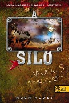 Hugh Howey - A Sil� 5. A haj�t�r�tt  - KEM�NY BOR�T�S