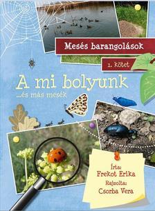 Frekot Erika - A MI BOLYUNK.. �S M�S MES�K