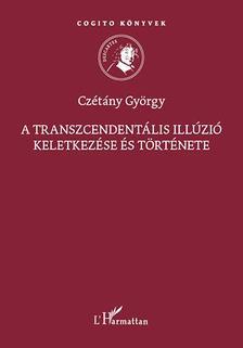 Cz�t�ny Gy�rgy - A transzcendent�lis ill�zi� keletkez�se �s t�rt�nete