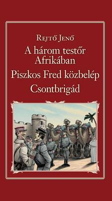 REJTŐ JENŐ - A három testőr Afrikában, Piszkos Fred közbelép, Csontbrigád (Nemzeti Könyvtár 25.)
