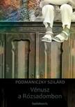 Podmaniczky Szil�rd - V�nusz a R�zsadombon [eK�nyv: epub,  mobi]