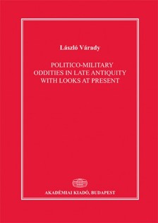 V�rady L�szl� - Politico-Military Oddities in Late Antiquity with Looks at Present  [eK�nyv: epub, mobi]