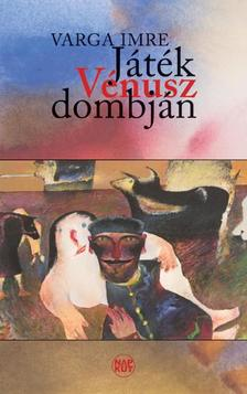 Varga Imre - Játék Vénusz dombján