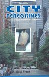 FRANK, SAUL - City Peregrines - A Ten-Year Saga of New York City Falcons [antikv�r]