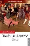 HENRI PERRUCHOT - Toulouse-Lautrec �lete [eK�nyv: epub,  mobi]