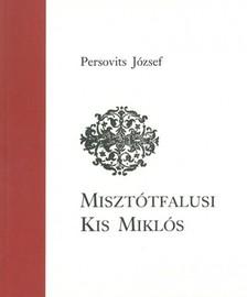 Persovits J�zsef - Miszt�tfalusi Kis Mikl�s [eK�nyv: epub, mobi]